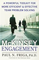 The McKinsey Engagement : A Powerful Toolkit For More Efficient and Effective Team Problem Solving