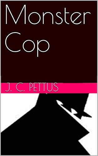 Monster Cop (Tales of the Finest Book 1) J. C. PETTUS