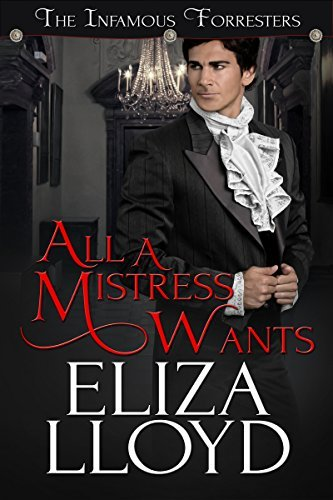 All A Mistress Wants (The Infamous Forresters #1) Eliza Lloyd