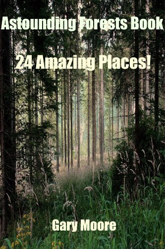 Astounding Forests Book-24 Amazing Places! Gary Moore