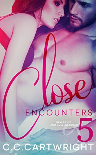 Close Encounters 5 (A New Adult and College, #5) C.C. Cartwright