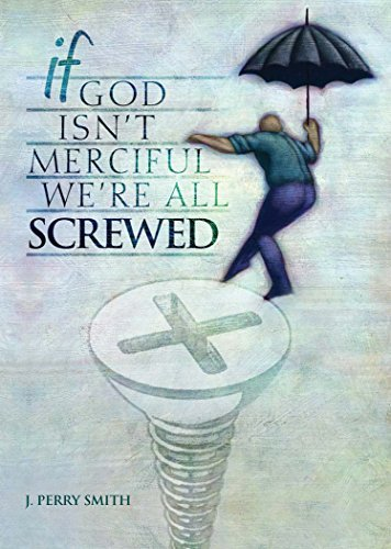 If God Isnt Merciful, Were All Screwed Amy Smith