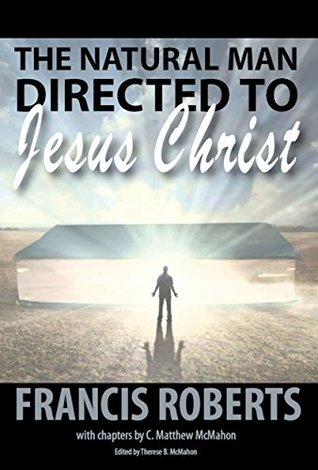 The Natural Man Directed to Jesus Christ  by  Francis Roberts