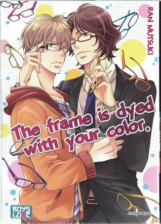 The frame is dyed with your color  by  Ran Mutsuki