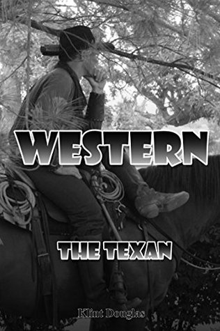 Western: The Texan (Western, Western Books, Western Fiction, Historical, Historical Fiction, Western Books, Wild West, Historical Westerns, Sheriff) Klint Douglas