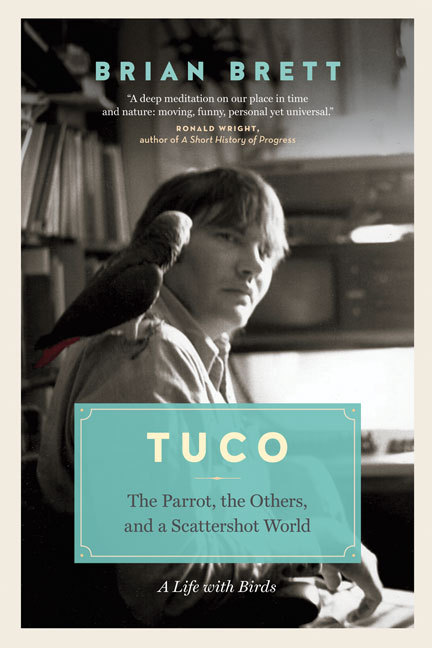 Tuco: The Parrot, the Others, and A Scattershot World  by  Brian Brett
