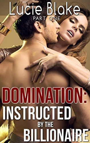 DOMINATION: Instructed By The Billionaire - Part One Lucie Blake