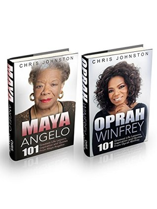 Oprah Winfrey & Maya Angelou Box Set: 101 Greatest Life Lessons, Inspiration and Quotes From Oprah Winfrey & Maya Angelou  by  Chris Johnston
