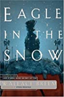 Eagle in the Snow: A Novel of General Maximus and Rome's Last Stand