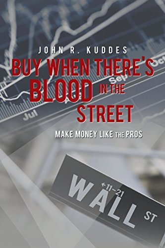Buy When Theres Blood In The Street: Make Money Like The Pros John Kuddes