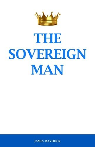 The Sovereign Man: How to Become a Man of High Value, Confidence and Action James Maverick