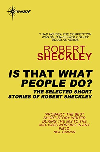 Is That What People Do?: The Selected Short Stories of Robert Sheckley  by  Robert Sheckley