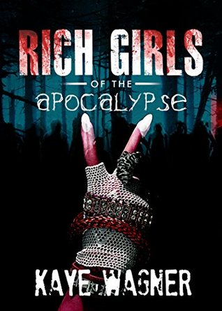 Rich Girls of the Apocalypse  by  Kaye Wagner