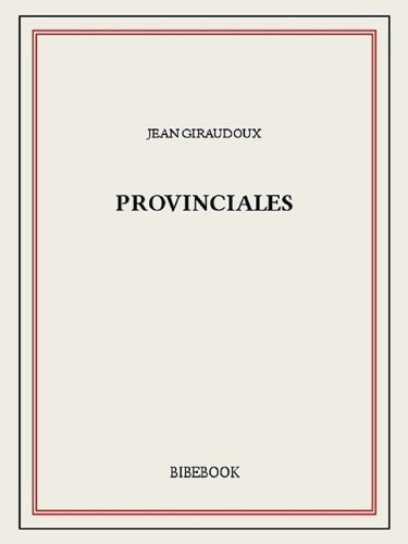 Provinciales  by  Jean Giraudoux