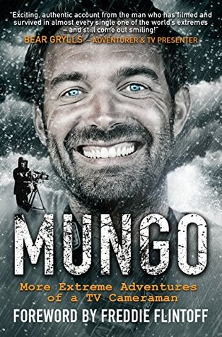Mungo: Living the Dream – More Extreme Adventures of a TV Cameraman  by  Paul Mungeam