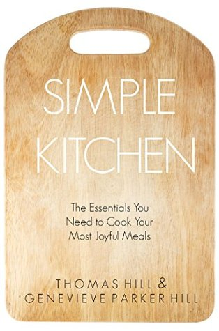 Simple Kitchen: The Essentials You Need to Cook Your Most Joyful Meals  by  Genevieve Parker Hill