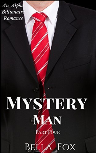 Mystery Man Book Four: An Alpha Billionaire Romance (The Mystery Man Series Book 4) Bella Fox