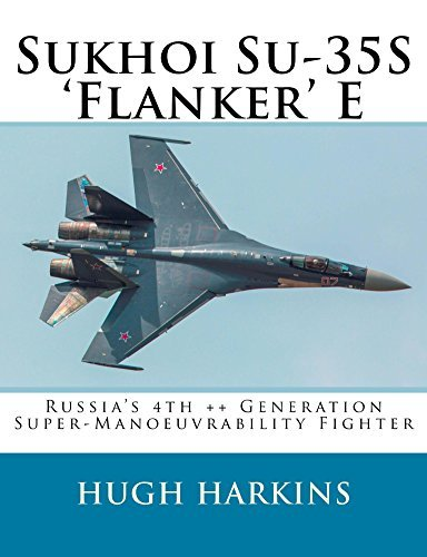 Sukhoi Su-35S Flanker E: Russias 4th ++ Generation Super-Manoeuvrability Fighter  by  Hugh Harkins