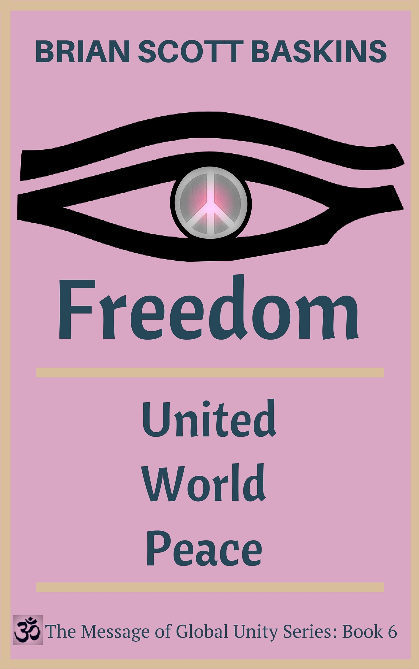 Freedom: United World Peace (The Message of Global Unity Book 6)  by  Brian Scott Baskins