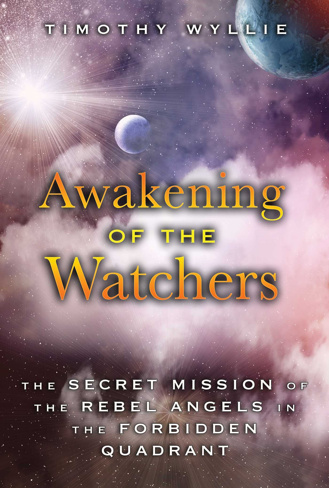 Awakening of the Watchers: The Secret Mission of the Rebel Angels in the Forbidden Quadrant  by  Timothy Wyllie
