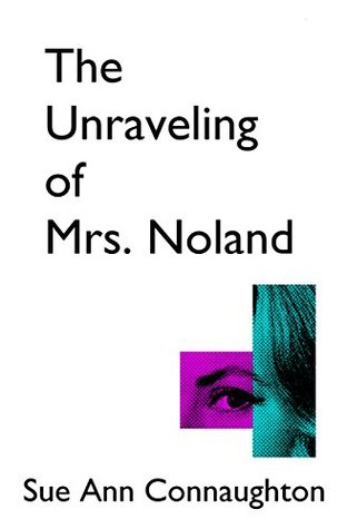 The Unraveling of Mrs. Noland  by  Sue Ann Connaughton