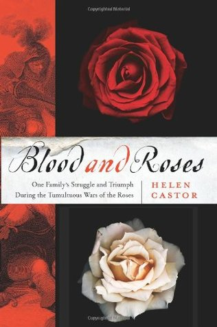 Blood and Roses: One Familys Struggle and Triumph During the Tumultuous Wars of the Roses Helen Castor
