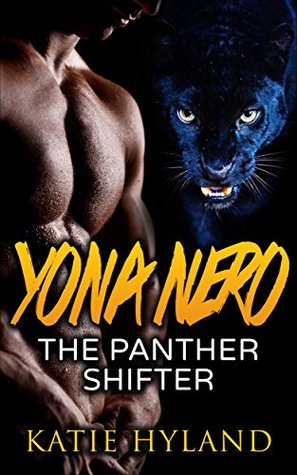 Yona Nero: The Panther Shifter (Panther Shifter Series - Book 1) Katie Hyland