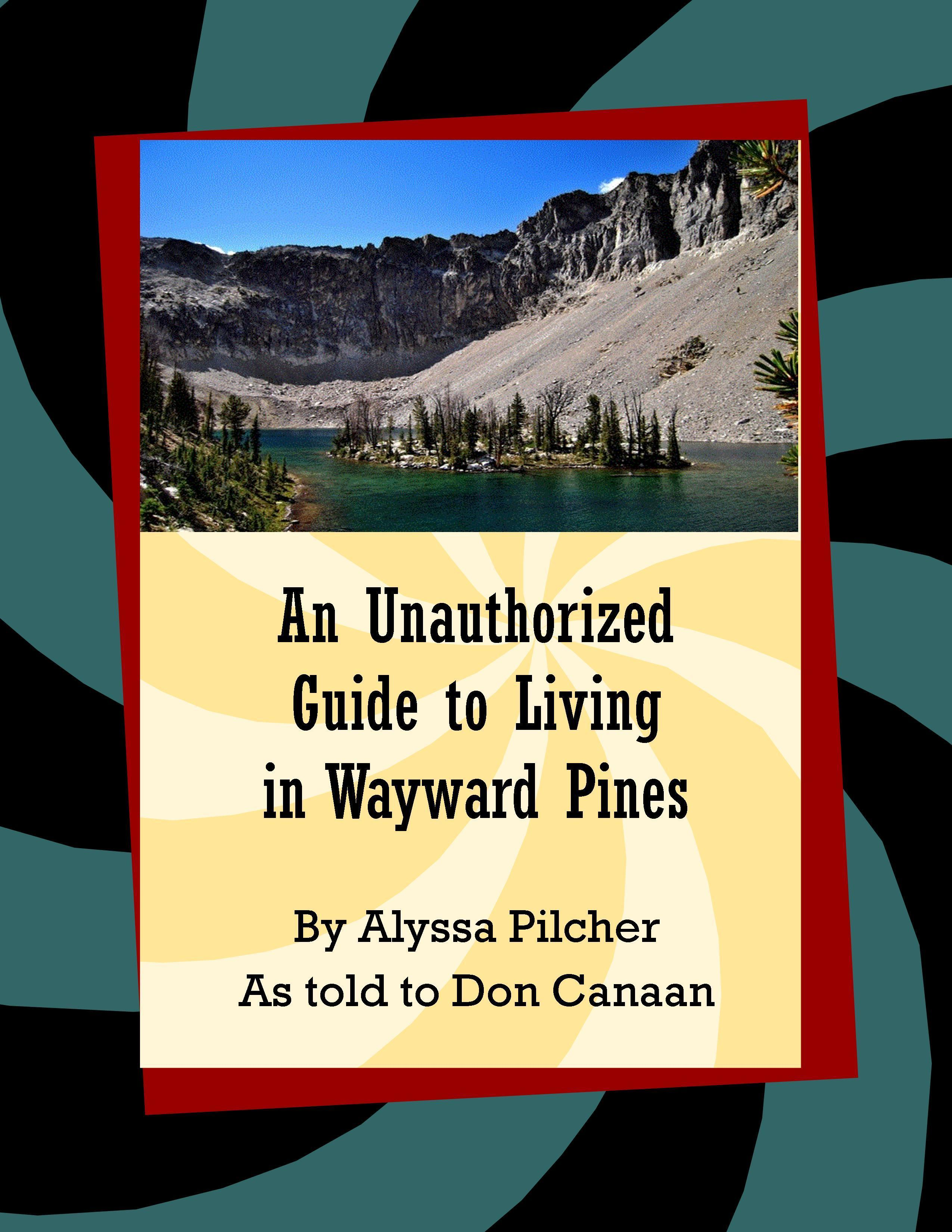 Wayward Pines: An Unauthorized Guide Don Canaan