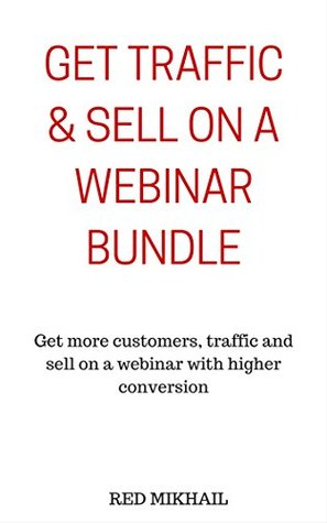 Get Traffic & Sell on a Webinar Bundle: Get more customers, traffic and sell on a webinar with higher conversion  by  Red Mikhail