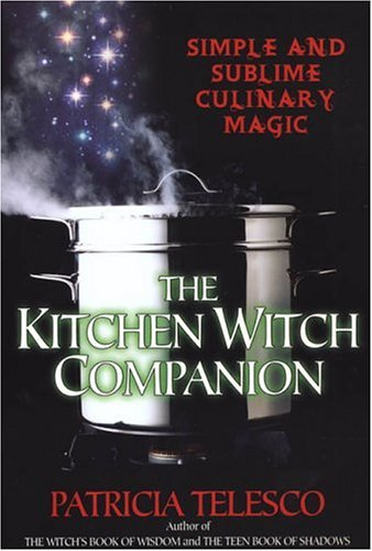 The Kitchen Witch Companion: Simple and Sublime Culinery Magic Patricia J. Telesco