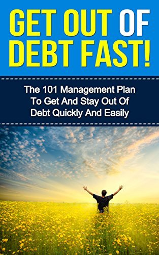 Get Out Of Debt Fast! - The 101 Management Plan To Get And Stay Out Of Debt Quickly And Easily (Debt Free, Stay Out Of Debt, Get Out Of Debt Now)  by  Carmen Jones