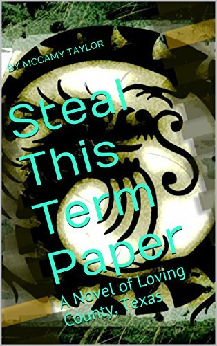 Steal This Term Paper: A Novel of Loving County, Texas  by  McCamy Taylor