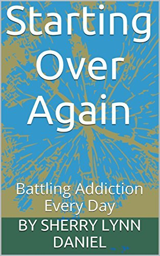 Starting Over Again: Battling Addiction Every Day  by  by Sherry lynn danieL