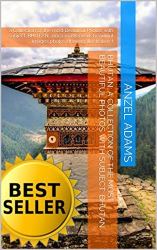 BHUTAN: a Collection of the most Beautiful Photos with subject: BHUTAN: a Collection of the most Beautiful Photos with subject: BHUTAN. africa masterwork ... images photos drawing illustration f Anzel Adams