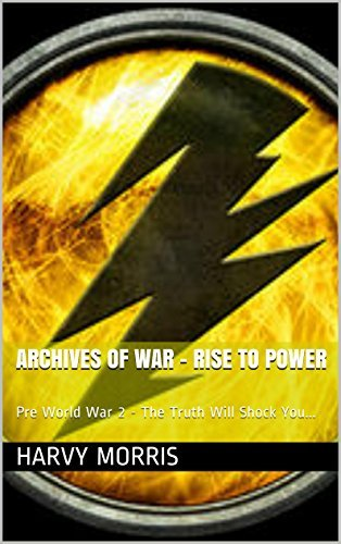 Archives of War - Rise to Power: Pre World War 2 - The Truth Will Shock You...  by  Harvy Morris
