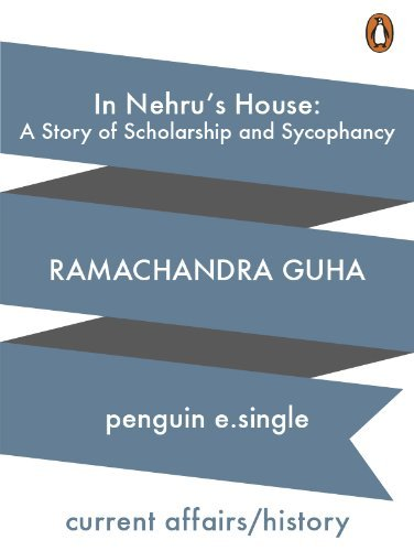 In Nehrus House: A Story of Scholarship and Sycophancy Ramchandra Guha