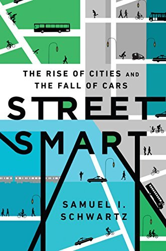 Street Smart: The Rise of Cities and the Fall of Cars Samuel I. Schwartz