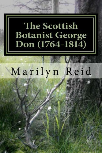 The Scottish Botanist George Don (1764-1814), His Life and Times, Friends and Family  by  Marilyn Reid