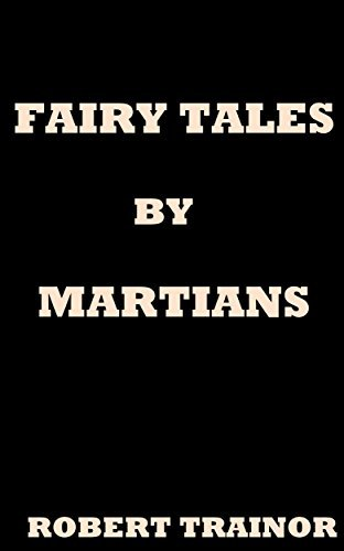 FAIRY TALES BY MARTIANS  by  Robert Trainor