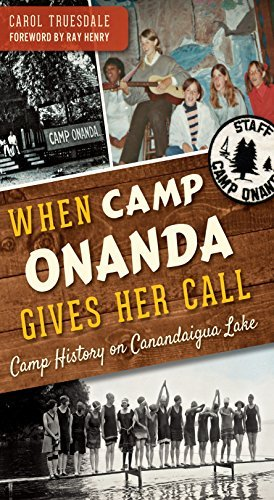 When Camp Onanda Gives Her Call: Camp History on Canandaigua Lake Carol Truesdale
