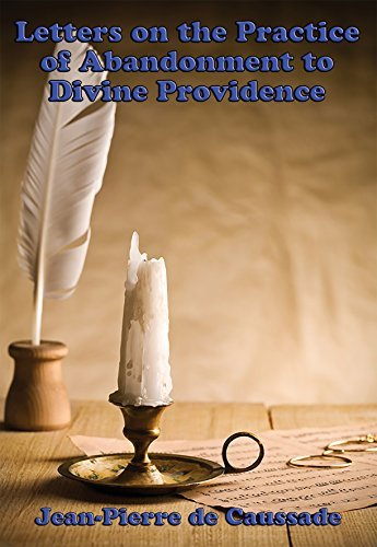 Letters on the Practice of Abandonment to Divine Providence: With linked Table of Contents Jean-Pierre de Caussade