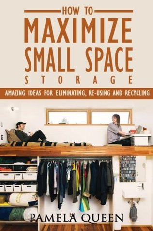 DIY. DIY Projects: How to Maximize Small Space Storage. Amazing Ideas For Eliminating, Re-using and Recycling: Pamela Queen