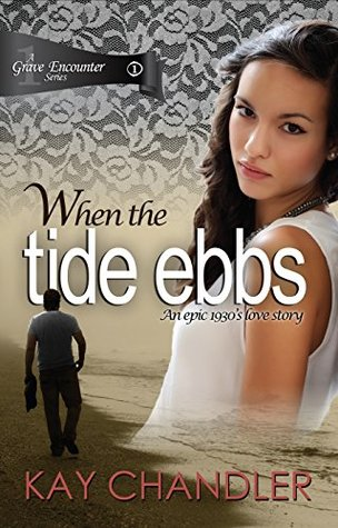 When the Tide Ebbs: An epic 1930s love story  by  Kay Chandler