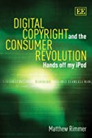 Digital Copyright and the Consumer Revolution: Hands off my iPod