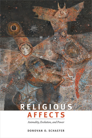 Religious Affects: Animality, Evolution, and Power Donovan O. Schaefer