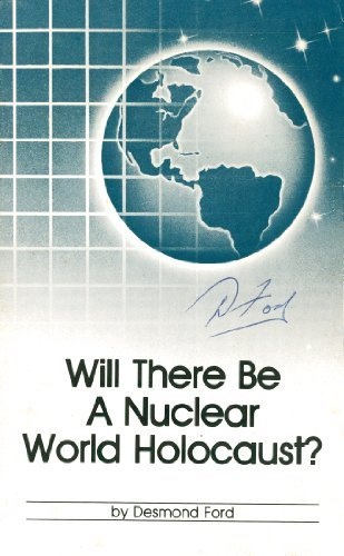 Will There Be A Nuclear World Holocaust?  by  Desmond Ford