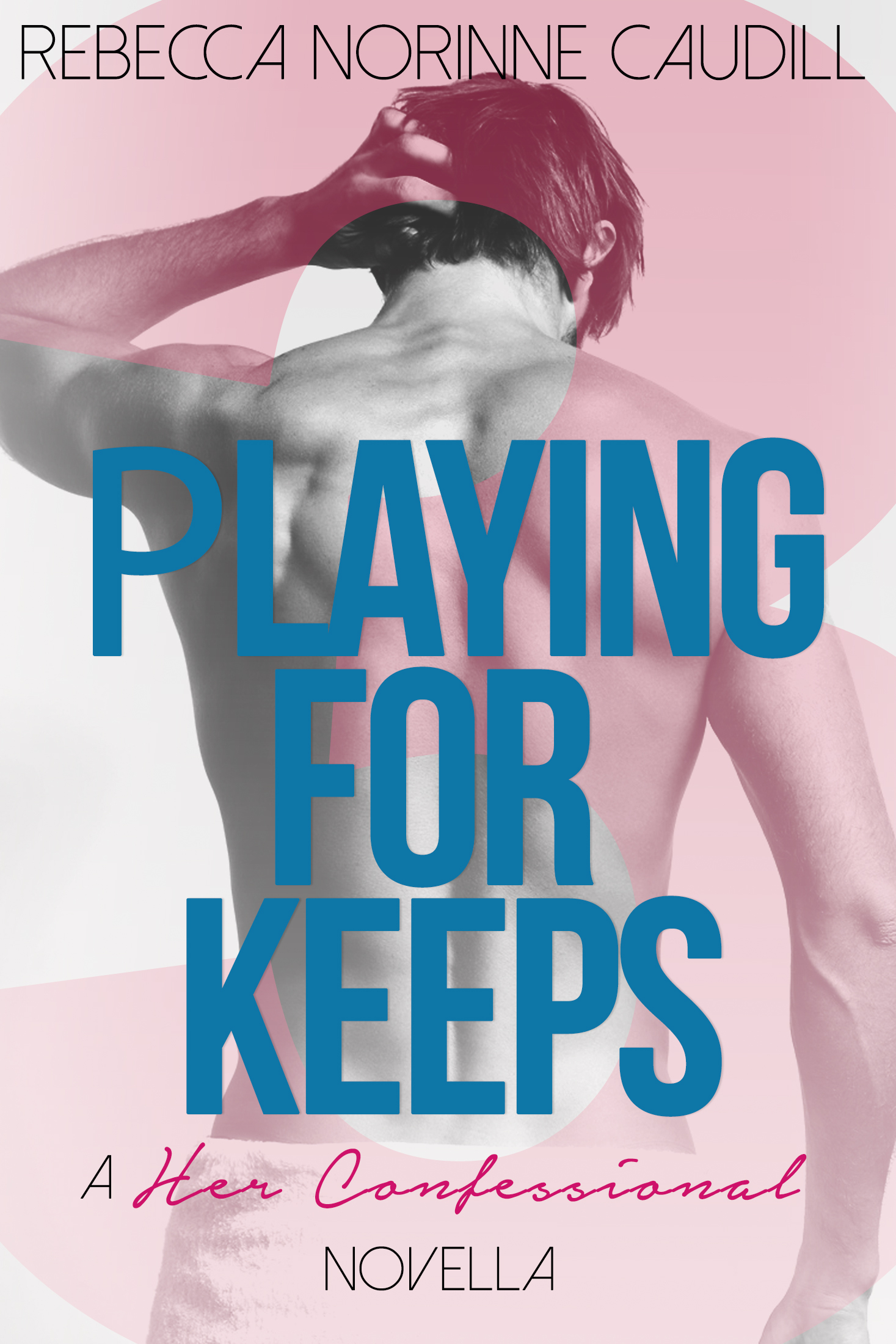 Her Confessional #3: Playing for Keeps  by  Rebecca Norinne Caudill