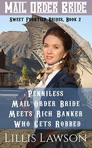 Penniless Mail Order Bride Meets Rich Banker Who Gets Robbed: MAIL ORDER BRIDE: Tough Sacramento Cowboys Looking For Sweet Frontier Brides, Book 2  by  Lillis Lawson