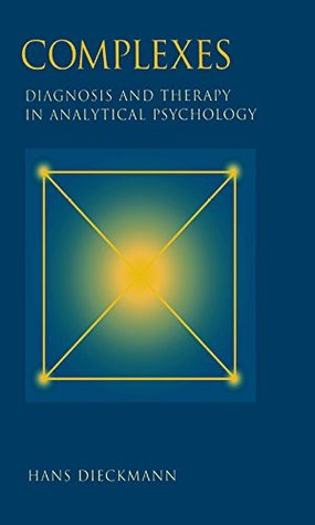 Complexes: Diagnosis and Therapy in Analytical Psychology  by  Hans Dieckmann
