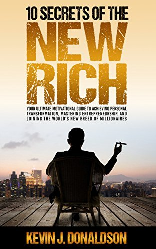 10 Secrets of the New Rich: How To Join The Worlds New Breed Of Millionaires Kevin J.  Donaldson